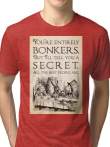 Alice in Wonderland -  You're entirely bonkers -  Mad Hatter Quote 0189 Tri-blend T-Shirt