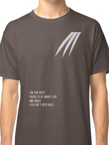 I'm The Best There Is At What I Do Classic T-Shirt