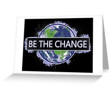 Be The Change ! Greeting Card