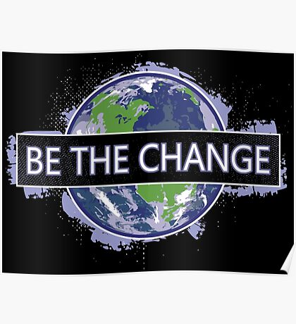 Be The Change ! Poster