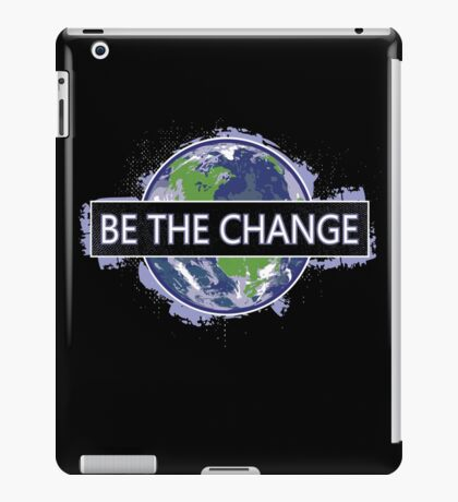 Be The Change ! iPad Case/Skin