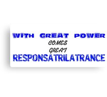 WITH GREAT POWER COMES GREAT RESPONSATRILATRANCE Canvas Print