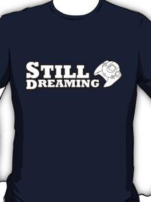Still Dreaming T-Shirt