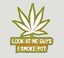 Look at me guys! I smoke pot! Unisex T-Shirt