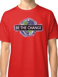 Be The Change ! Classic T-Shirt