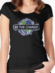 Be The Change ! Women's Fitted Scoop T-Shirt