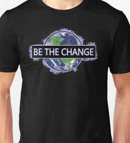 Be The Change ! Unisex T-Shirt