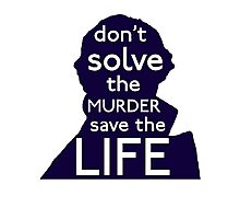Don't Solve The Murder, Save The Life Photographic Print