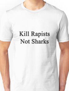 Kill Rapists Not Sharks  Unisex T-Shirt