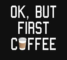 OK, But First COFFEE! Womens Fitted T-Shirt