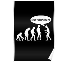 Human Evolution - STOP FOLLOWING ME Poster