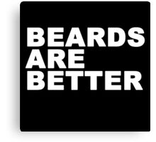 Beards Are Better Canvas Print