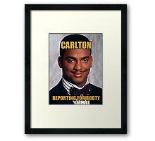 CARLTON - Reporting For Booty Framed Print