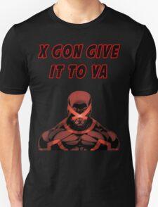 X Gon Give It To Ya Unisex T-Shirt