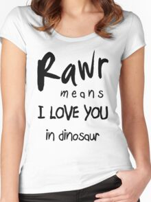 "RAWR - means ""I LOVE YOU"" in dinosaur Women's Fitted Scoop T-Shirt"