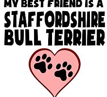 My Best Friend Is A Staffordshire Bull Terrier by GiftIdea