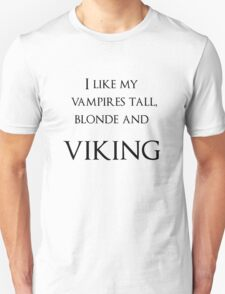 I like my vampires tall, blond and Viking T-Shirt