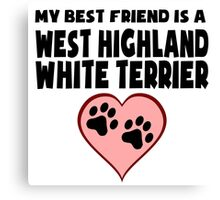My Best Friend Is A West Highland White Terrier Canvas Print