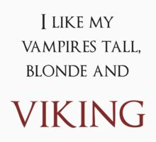 I like my vampires tall, blond and Viking (black and red text) T-Shirt
