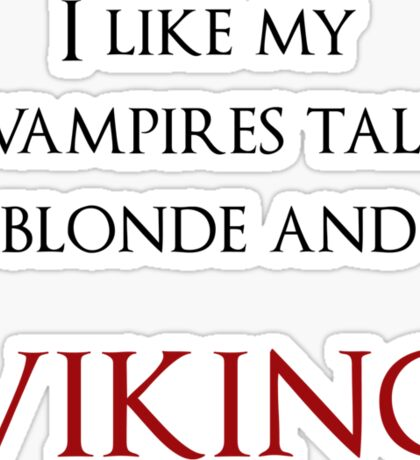 I like my vampires tall, blond and Viking (black and red text) Sticker