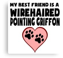 My Best Friend Is A Wirehaired Pointing Griffon Canvas Print