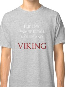 I like my vampires tall, blond and Viking (white and red text) Classic T-Shirt