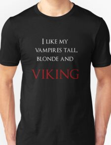 I like my vampires tall, blond and Viking (white and red text) Unisex T-Shirt