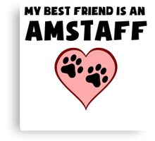 My Best Friend Is An AmStaff Canvas Print