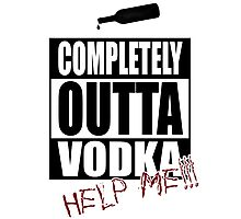 Completely Outta Vodka Photographic Print