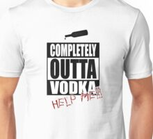 Completely Outta Vodka Unisex T-Shirt
