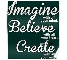 Imagine With All You Mind Believe With All Your Heart Create Poster