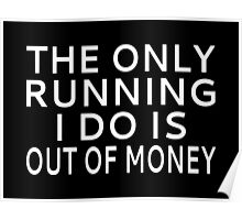 The Only Running I Do Is Out Of Money Poster