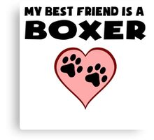 My Best Friend Is A Boxer Canvas Print