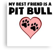 My Best Friend Is A Pit Bull Canvas Print