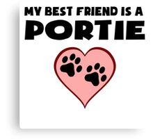 My Best Friend Is A Portie Canvas Print