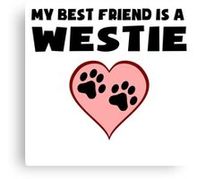 My Best Friend Is A Westie Canvas Print