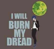 I Will Burn My Dread by 1PlayerDesigns