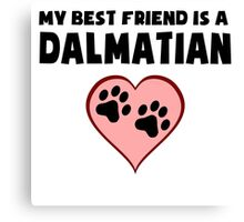 My Best Friend Is A Dalmatian Canvas Print