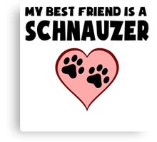 My Best Friend Is A Schnauzer Canvas Print