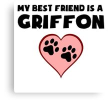 My Best Friend Is A Griffon Canvas Print