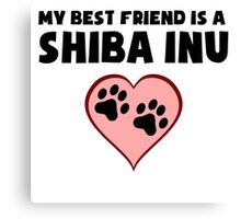 My Best Friend Is A Shiba Inu Canvas Print