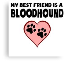 My Best Friend Is A Bloodhound Canvas Print