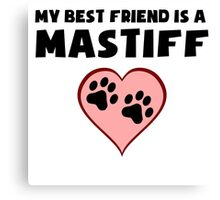 My Best Friend Is A Mastiff Canvas Print