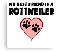My Best Friend Is A Rottweiler Canvas Print