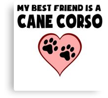 My Best Friend Is A Cane Corso Canvas Print