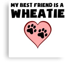 My Best Friend Is A Wheatie Canvas Print