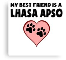 My Best Friend Is A Lhasa Apso Canvas Print