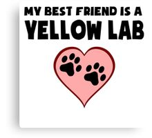 My Best Friend Is A Yellow Lab Canvas Print