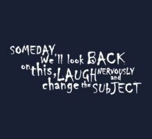 Someday, we'll look back on this, laugh nervously and change the subject.  by digerati