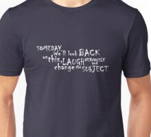 Someday, we'll look back on this, laugh nervously and change the subject.  Unisex T-Shirt